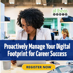 Proactively Manage Your Digital Footprint for Career Success